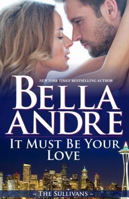 It Must Be Your Love by Bella Andre