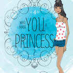 Who Made You a Princess? by Shelley Adina