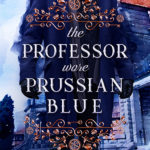 The Professor Wore Prussian Blue by Shelley Adina